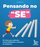 """PENSANDO NO """"SE"""" - 50 FRASES PARA ESTIMULAR RESPONSABILIDADES E RESOLUÇÃO DE PROBLEMAS"""