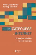 CATEQUESE E INTERNET - OS PROCESSOS CATEQUÉTICOS E AS NOVAS TECNOLOGIAS