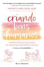 CRIANDO BONS HUMANOS - MINDFULNESS NA EDUCAÇÃO DE CRIANÇAS CONFIANTES E FELIZES