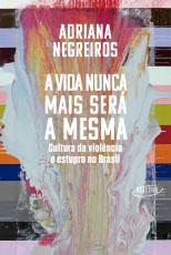 A VIDA NUNCA MAIS SERÁ A MESMA - CULTURA DA VIOLÊNCIA E ESTUPRO NO BRASIL