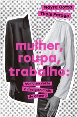 MULHER, ROUPA, TRABALHO - COMO SE VESTE A DESIGUALDADE DE GÊNERO