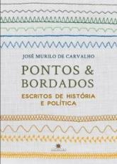 PONTOS E BORDADOS - ESCRITOS DE HISTÓRIA E POLÍTICA