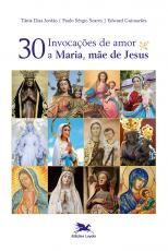 TRINTA INVOCAÇÕES DE AMOR A MARIA, MÃE DE JESUS