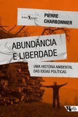 ABUNDÂNCIA E LIBERDADE - UMA HISTÓRIA AMBIENTAL DAS IDEIAS POLÍTICAS