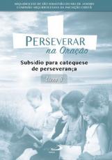 PERSEVERAR NA ORAÇÃO - SUBSÍDIO PARA CATEQUESE DE PERSEVERANÇA - LIVRO 3