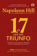 AS 17 LEIS DO TRIUNFO - A FILOSOFIA DO TRIUNFO QUE MAIS INFLUENCIOU LÍDERES E EMPREENDEDORES NO MUNDO