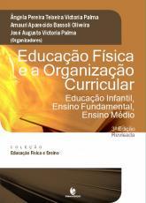 EDUCAÇÃO FÍSICA E A ORGANIZAÇÃO CURRICULAR - EDUCAÇÃO INFANTIL, ENSINO FUNDAMENTAL E ENSINO MÉDIO