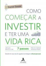 COMO COMEÇAR A INVESTIR E TER UMA VIDA RICA - UM GUIA PRÁTICO COM 7 PASSOS PARA SE TORNAR UM INVESTIDOR