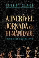 A INCRÍVEL JORNADA DA HUMANIDADE - A HISTÓRIA CONTADA ATRAVÉS DAS ESTRELAS