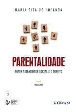 PARENTALIDADE - ENTRE A REALIDADE SOCIAL E O DIREITO