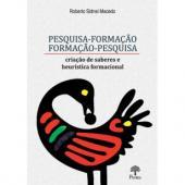 PESQUISA-FORMAÇÃO FORMAÇÃO-PESQUISA: CRIAÇÃO DE SABERES E HEURÍSTICA FORMACIONAL