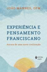 EXPERIÊNCIA E PENSAMENTO FRANCISCANO - AURORA DE UMA NOVA CIVILIZAÇÃO