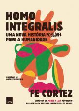 HOMO INTEGRALIS - UMA NOVA HISTÓRIA POSSÍVEL PARA A HUMANIDADE