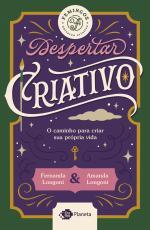 DESPERTAR CRIATIVO - O CAMINHO PARA CRIAR SUA VIDA