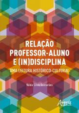 RELAÇÃO PROFESSOR-ALUNO E (IN)DISCIPLINA: UMA LEITURA HISTÓRICO-CULTURAL