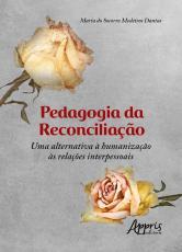 PEDAGOGIA DA RECONCILIAÇÃO: UMA ALTERNATIVA À HUMANIZAÇÃO ÀS RELAÇÕES INTERPESSOAIS