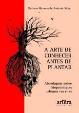 A ARTE DE CONHECER ANTES DE PLANTAR - ABORDAGEM SOBRE FITOPATOLOGIAS URBANAS EM RUAS
