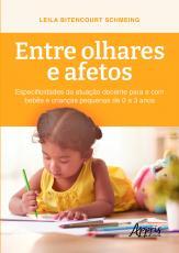 ENTRE OLHARES E AFETOS: ESPECIFICIDADES DA ATUAÇÃO DOCENTE PARA E COM BEBÊS E CRIANÇAS PEQUENAS DE 0 A 3 ANOS