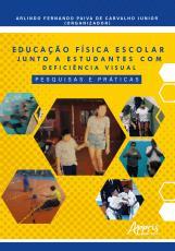 EDUCAÇÃO FÍSICA ESCOLAR JUNTO A ESTUDANTES COM DEFICIÊNCIA VISUAL: PESQUISAS E PRÁTICAS