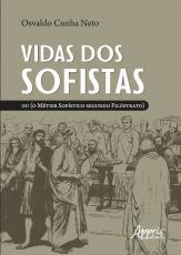 VIDAS DOS SOFISTAS: OU (O METIER SOFISTICO SEGUNDO FILOSTRATO)