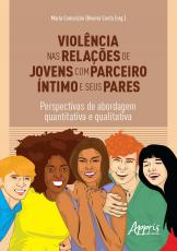 VIOLENCIA NAS RELAÇOES DE JOVENS COM PARCEIRO INTIMO E SEUS PARES: PERSPECTIVAS DE ABORDAGEM QUANTITATIVA E QUALITATIVA