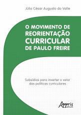 O MOVIMENTO DE REORIENTAÇÃO CURRICULAR DE PAULO FREIRE: SUBSÍDIOS PARA INVERTER O VETOR DAS POLÍTICAS CURRICULARES