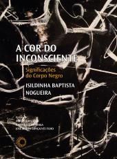 A COR DO INCONSCIENTE - SIGNIFICAÇÕES DO CORPO NEGRO - VOL. 7