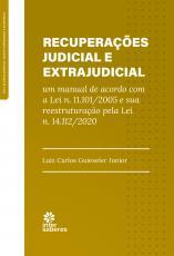 RECUPERAÇÕES JUDICIAL E EXTRAJUDICIAL - UM MANUAL DE ACORDO COM A LEI N. 11.101/2005 E SUA REESTRUTURAÇÃO PELA LEI N. 14.112/2020
