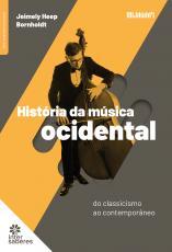 HISTÓRIA DA MÚSICA OCIDENTAL - DO CLASSICISMO AO CONTEMPORÂNEO