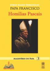 HOMILIAS PASCAIS - MAGISTÉRIO DO PAPA 3