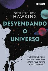 DESVENDANDO O UNIVERSO - TUDO O QUE VOCÊ PRECISA SABER PARA VIAJAR PELO TEMPO E PELO ESPAÇO