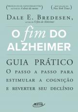 O FIM DO ALZHEIMER - GUIA PRÁTICO - O PASSO A PASSO PARA ESTIMULAR A COGNIÇÃO E REVERTER SEU DECLÍNIO