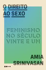 O DIREITO AO SEXO - FEMINISMO NO SÉCULO VINTE E UM