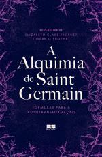 A ALQUIMIA DE SAINT GERMAIN - FÓRMULAS PARA A AUTOTRANSFORMAÇÃO