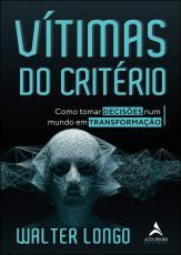 VÍTIMAS DO CRITÉRIO - COMO TORNAR DECISÕES NUM MUNDO EM TRANSFORMAÇÃO