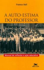 AUTOESTIMA DO PROFESSOR, A - MANUAL DE REFLEXÃO E AÇÃO EDUCATIVA