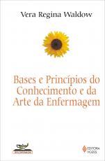 BASES E PRINCÍPIOS DO CONHECIMENTO E DA ARTE DA ENFERMAGEM