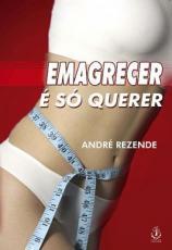 EMAGRECER E SO QUERER