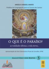 QUE É O PARAISO, O -  AS REALIDADES ÚLTIMAS A VIDA ETERNA - MAGISTÉRIO DOS BISPOS 5