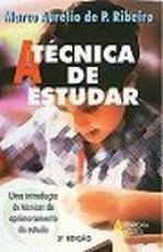 TÉCNICA DE ESTUDAR, A - UMA INTRODUÇÃO ÀS TÉCNICAS DE APRIMORAMENTO DO ESTUDO