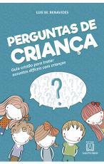 PERGUNTAS DE CRIANÇA - GUIA CRISTÃO PARA TRATAR ASSUNTOS DIFÍCEIS COM CRIANÇAS