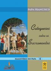 CATEQUESES SOBRE OS SACRAMENTOS - MAGISTÉRIO DO PAPA 1
