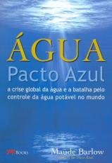 AGUA PACTO AZUL A CRISE GLOBAL DA AGUA E A BATALHA...
