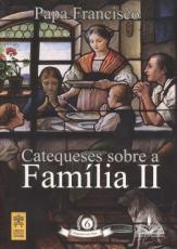 CATEQUESES SOBRE A FAMÍLIA II - MAGISTÉRIO DO PAPA 6