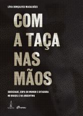 COM A TAÇA NAS MÃOS - SOCIEDADE COPA DO MUNDO E DITADURA NO BRASIL E NA ARGENTINA