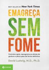 EMAGREÇA SEM FOME - CONTROLE A GULA, REPROGRAME AS CÉLULAS DE GORDURA E PERCA PESO DE FORMA