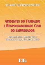 ACIDENTES DO TRABALHO E RESPONSABILIDADE CIVIL DO EMPREGADOR - UMA PERSPECT - 1