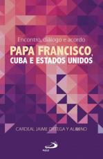 ENCONTRO, DIÁLOGO E ACORDO. PAPA FRANCISCO, CUBA E ESTADOS UNIDOS
