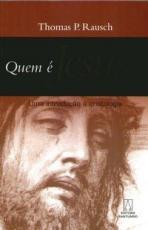 QUEM E JESUS? - UM INTRODUCAO A CRISTOLOGIA