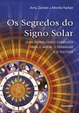 OS SEGREDOS DO SIGNO SOLAR - GUIA ASTROLÓGICO COMPLETO PARA O AMOR, O TRABALHO E O SUCESSO.